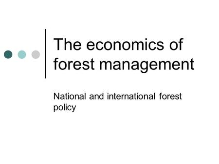 The economics of forest management National and international forest policy.
