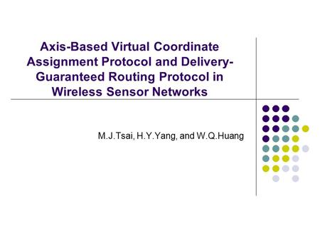Axis-Based Virtual Coordinate Assignment Protocol and Delivery- Guaranteed Routing Protocol in Wireless Sensor Networks M.J.Tsai, H.Y.Yang, and W.Q.Huang.