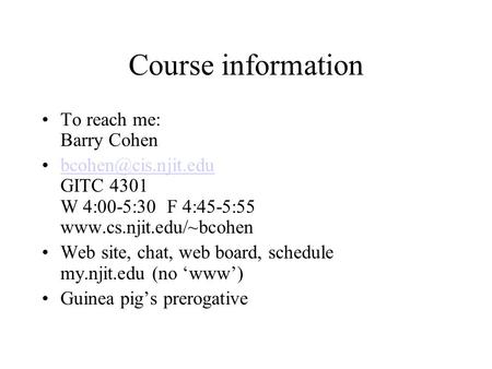 Course information To reach me: Barry Cohen GITC 4301 W 4:00-5:30 F 4:45-5:55 Web site,