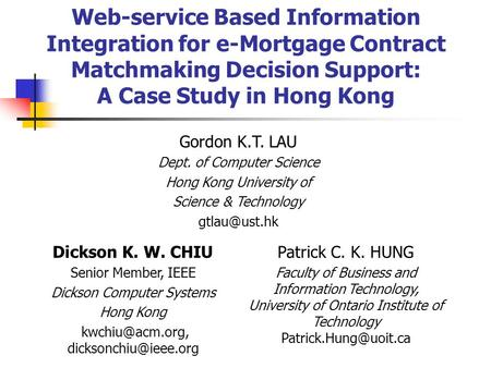 Web-service Based Information Integration for e-Mortgage Contract Matchmaking Decision Support: A Case Study in Hong Kong Dickson K. W. CHIU Senior Member,