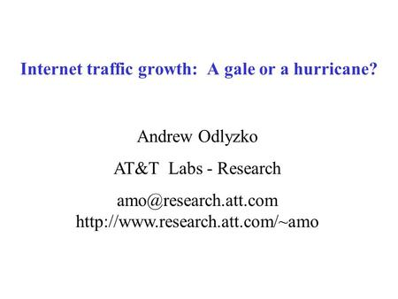 Internet traffic growth: A gale or a hurricane? Andrew Odlyzko AT&T Labs - Research