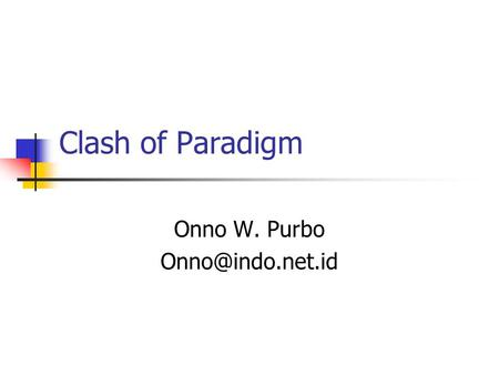 Clash of Paradigm Onno W. Purbo