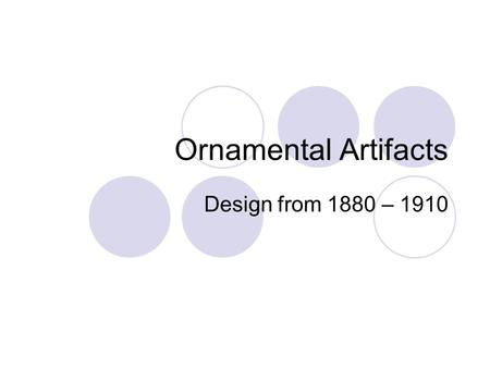 Ornamental Artifacts Design from 1880 – 1910. Characteristics Emphasize the use of motifs, harmony of lines and proportions.