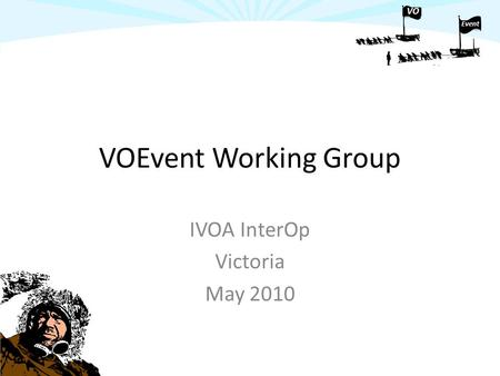 VO Event VOEvent Working Group IVOA InterOp Victoria May 2010.