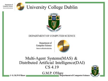 G.M.P. OHare University College Dublin Multi-Agent <strong>Systems</strong>(MAS) &