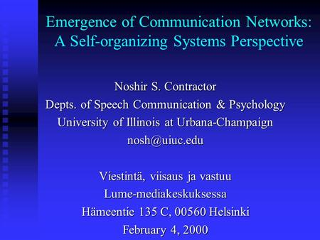 Emergence of Communication Networks: A Self-organizing Systems Perspective Noshir S. Contractor Depts. of Speech Communication & Psychology University.