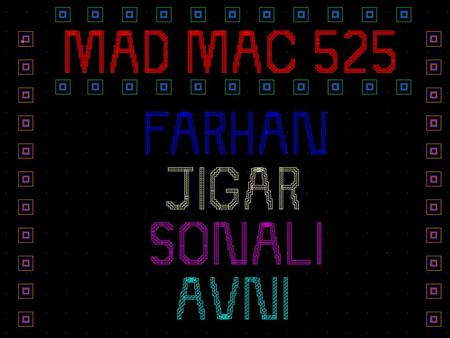 1. 2 Farhan Mohamed Ali Jigar Vora Sonali Kapoor Avni Jhunjhunwala 1 st May, 2006 Final Presentation MAD MAC 525 Design Manager: Zack Menegakis Design.