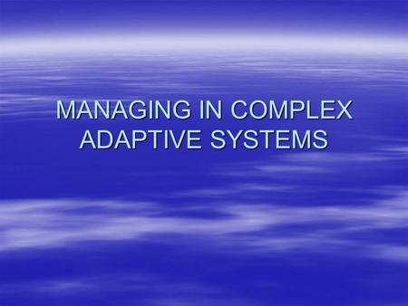 MANAGING IN COMPLEX ADAPTIVE SYSTEMS. MENTAL MODELS GENERAL MOTORS-1970's  GM IS IN THE BUSINESS OF MAKING MONEY (NOT CARS?)  CARS ARE PRIMARILY STATUS.