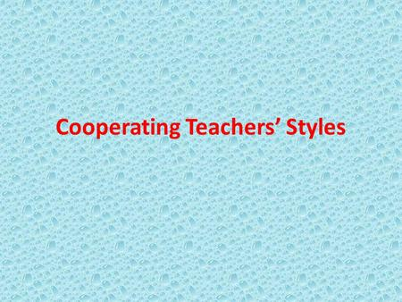 Cooperating Teachers' Styles. The Truth About Student Teaching Student teachers are in a vulnerable position. Very often student teachers got into trouble.
