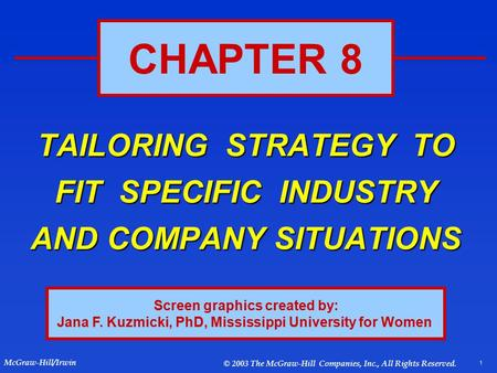 1 McGraw-Hill/Irwin © 2003 The McGraw-Hill Companies, Inc., All Rights Reserved. TAILORING STRATEGY TO FIT SPECIFIC INDUSTRY AND COMPANY SITUATIONS CHAPTER.