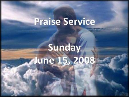Praise Service Sunday June 15, 2008. Order of Service Pre-Service Pre-Service – Jesus Is Just Alright Welcome Welcome Worship Worship – I Walk By Faith.
