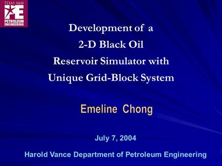 Development of a 2-D Black Oil Reservoir Simulator with Unique Grid-Block System Harold Vance Department of Petroleum Engineering July 7, 2004.