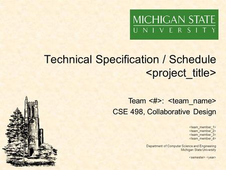 Technical Specification / Schedule Department of Computer Science and Engineering Michigan State University Team : CSE 498, Collaborative Design.