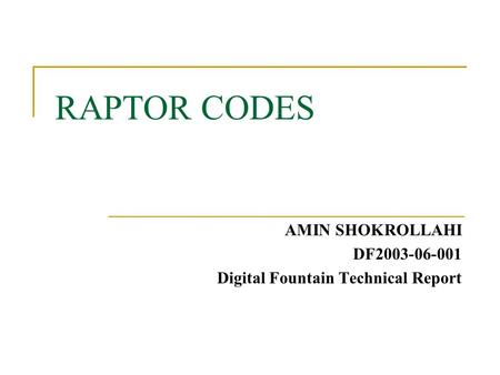 RAPTOR CODES AMIN SHOKROLLAHI DF2003-06-001 Digital Fountain Technical Report.