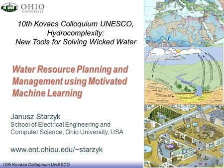 10th Kovacs Colloquium UNESCO Water Resource Planning and Management using Motivated Machine Learning Janusz Starzyk School of Electrical Engineering and.