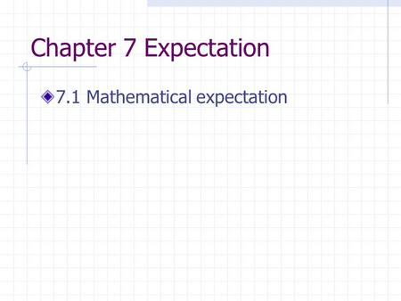 Chapter 7 Expectation 7.1 Mathematical expectation.