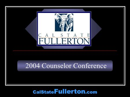 CalState Fullerton.com 2004 Counselor Conference CalState Fullerton.com.