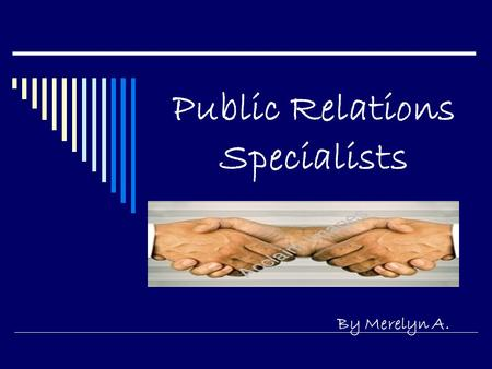 Public Relations Specialists By Merelyn A.. Public Relations Specialist  A Public Relation Specialist handless organization functions such as media,