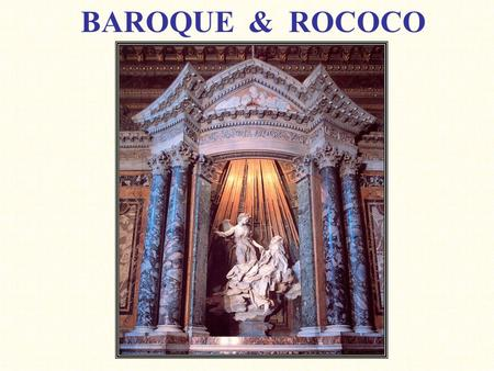 BAROQUE & ROCOCO. THE BAROQUE WORLD Barroco (Port. for irregular shaped pearl) 16th century influenced by the Reformation and the 17th century by the.