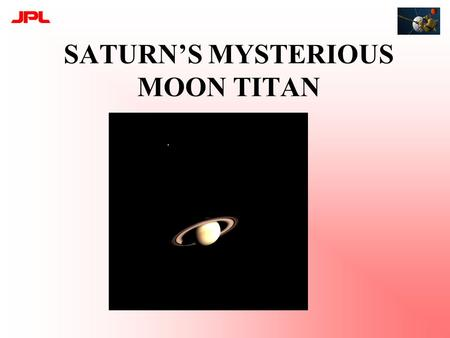 SATURN'S MYSTERIOUS MOON TITAN