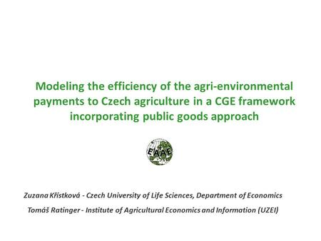 Modeling the efficiency of the agri-environmental payments to Czech agriculture in a CGE framework incorporating public goods approach Zuzana Křístková.