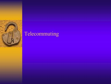 Telecommuting. Summary Slide  What is Telecommuting  Current Status  Types of Telecommuting  Impact to Individuals (possitive)  Impact to Individuals.