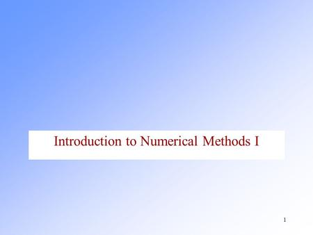 1 Introduction to Numerical Methods I. 2 Finite difference approximation to derivatives.