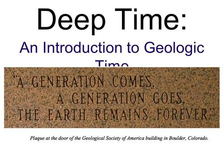 Deep Time: An Introduction to Geologic Time. How far back into your family history can you remember? Maybe 100 years? My Grandfather.