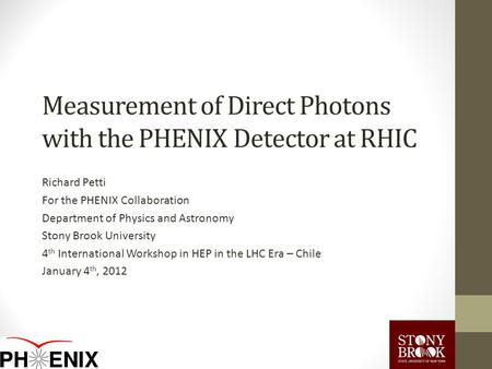 Measurement of Direct Photons with the PHENIX Detector at RHIC Richard Petti For the PHENIX Collaboration Department of Physics and Astronomy Stony Brook.