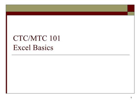 1 CTC/MTC 101 Excel Basics. 2 Objectives  Create and save a new worksheet  Open and edit an existing worksheet  Place numbers, text, formulas and functions.