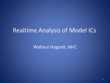 Realtime Analysis of Model ICs Wallace Hogsett, NHC 1.