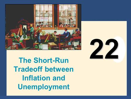 Copyright © 2004 South-Western 22 The Short-Run Tradeoff between Inflation and Unemployment.
