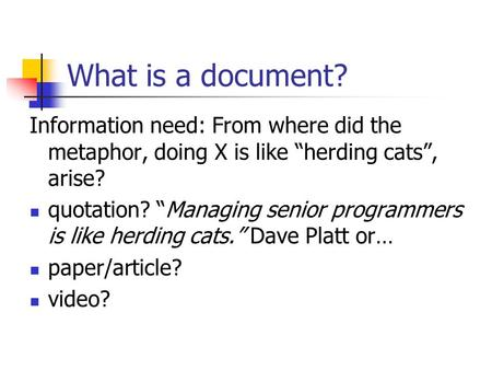 "What is a document? Information need: From where did the metaphor, doing X is like ""herding cats"", arise? quotation? ""Managing senior programmers is like."