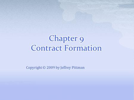 Copyright © 2009 by Jeffrey Pittman.  A contract is an agreement between two or more parties that can be enforced in a court of law  Contract law protects.