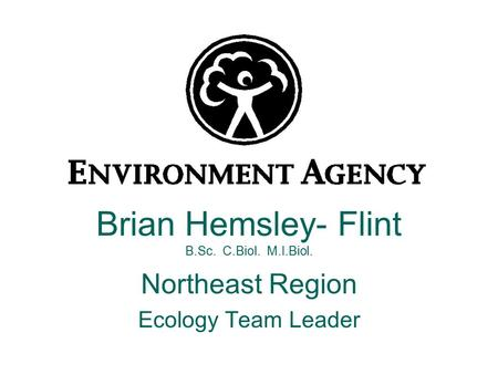 Brian Hemsley- Flint B.Sc. C.Biol. M.I.Biol. Northeast Region Ecology Team Leader.
