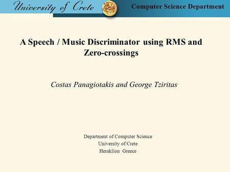 Computer Science Department A Speech / Music Discriminator using RMS and Zero-crossings Costas Panagiotakis and George Tziritas Department of Computer.