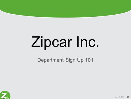 June 26, 2015 Zipcar Inc. Department Sign Up 101.