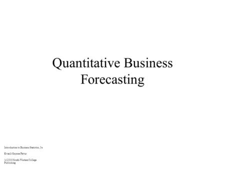 Quantitative Business Forecasting Introduction to Business Statistics, 5e Kvanli/Guynes/Pavur (c)2000 South-Western College Publishing.