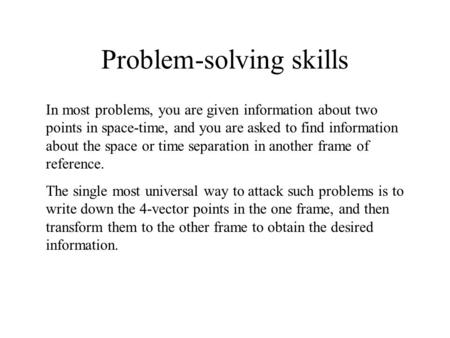 Problem-solving skills In most problems, you are given information about two points in space-time, and you are asked to find information about the space.