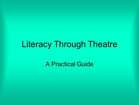 Literacy Through Theatre A Practical Guide Amy Murphy, E78.20292 Goals of Teaching Literacy through Theatre Increase Vocabulary Verbal and Nonverbal.