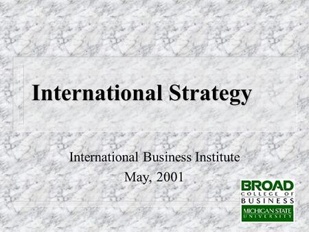 International Strategy International Business Institute May, 2001.