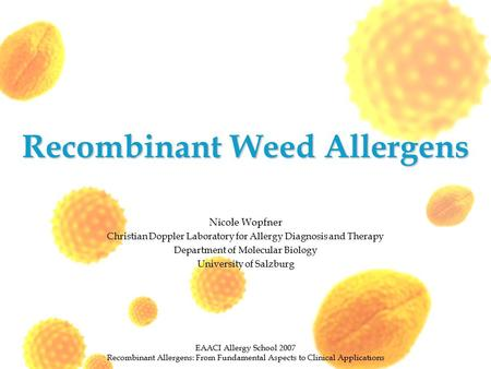 Recombinant Weed Allergens Nicole Wopfner Christian Doppler Laboratory for Allergy Diagnosis and Therapy Department of Molecular Biology University of.