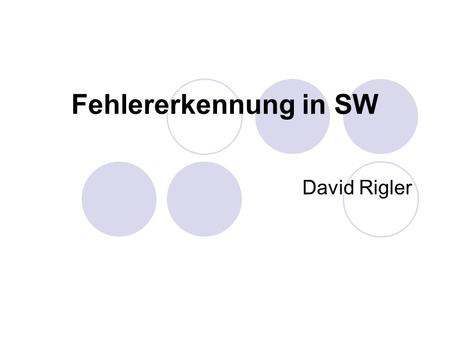 Fehlererkennung in SW David Rigler. Overview Types of errors detection Fault/Error classification Description of certain SW error detection techniques.