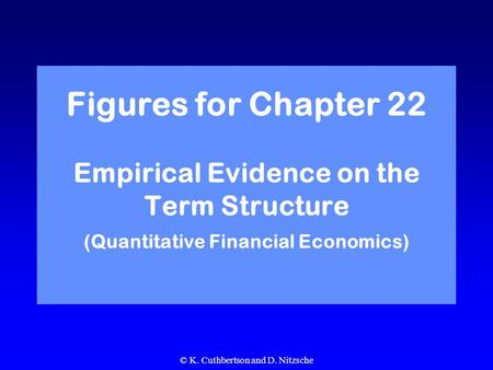 © K. Cuthbertson and D. Nitzsche Figures for Chapter 22 Empirical Evidence on the Term Structure (Quantitative Financial Economics)