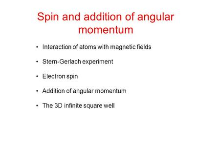 Spin and addition of angular momentum Interaction of atoms with magnetic fields Stern-Gerlach experiment Electron spin Addition of angular momentum The.