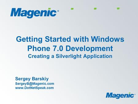 Getting Started with Windows Phone 7.0 Development Creating a Silverlight Application Sergey Barskiy
