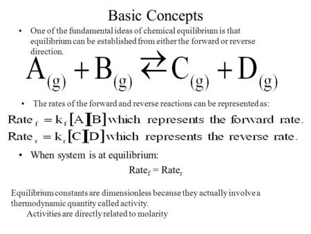 Basic Concepts One of the fundamental ideas of chemical equilibrium is that equilibrium can be established from either the forward or reverse direction.
