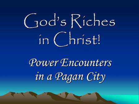 God's Riches in Christ! Power Encounters in a Pagan City.