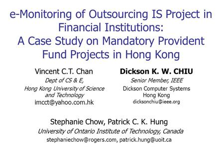 E-Monitoring of Outsourcing IS Project in Financial Institutions: A Case Study on Mandatory Provident Fund Projects in Hong Kong Vincent C.T. Chan Dept.
