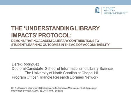 THE 'UNDERSTANDING LIBRARY IMPACTS' PROTOCOL: DEMONSTRATING ACADEMIC LIBRARY CONTRIBUTIONS TO STUDENT LEARNING OUTCOMES IN THE AGE OF ACCOUNTABILITY Derek.